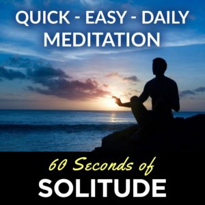 meditation - 60 seconds of solitude