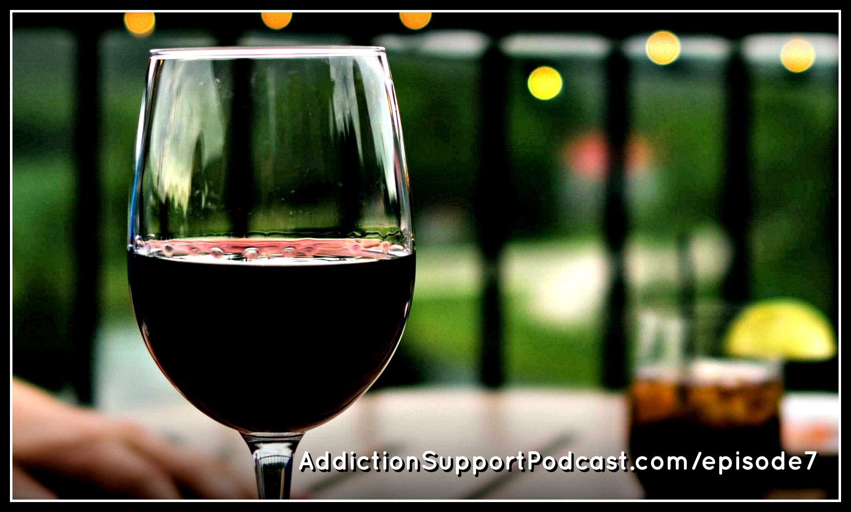 Addiction Support Podcast, Alcohol Addiction Support and Story