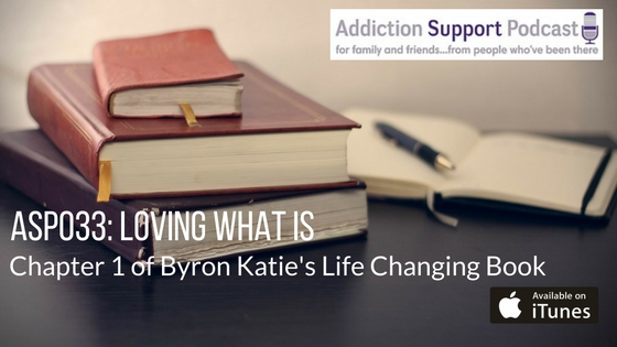 ASP033: Loving What Is – Chapter 1 of Byron Katie's Life Changing Book