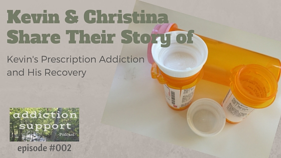 ASP 002: Christina and Kevin Share Their Story of Kevin's Prescription Addiction and Recovery
