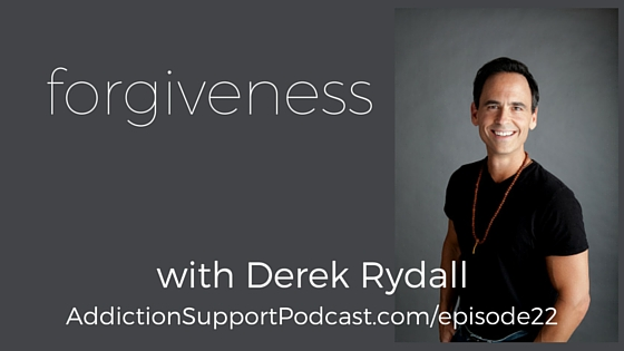 forgiveness with Derek Rydall and Melissa Sue Tucker Addiction Support Podcast